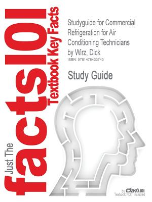 Academic Internet Publishers Studyguide for Commercial Refrigeration for Air Conditioning Technicians by Wirz, Dick, ISBN 9781428335264 by Cram101 Textbook R at Sears.com